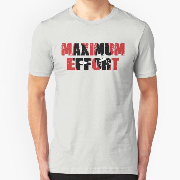 Maximum Effort Slim Fit T-Shirt