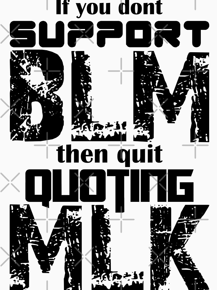 if you dont support blm then quit quoting mlk by MickyDeeTees