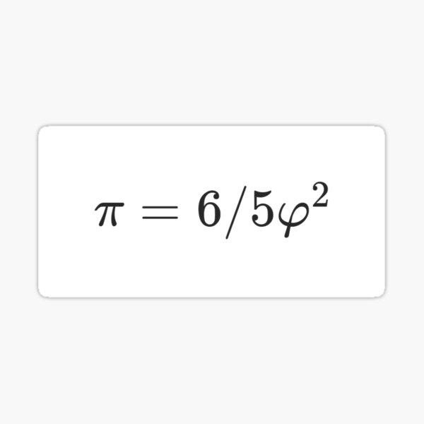 Why is there such a simple relationship between π and φ: π = 6/5 φ² ? Sticker