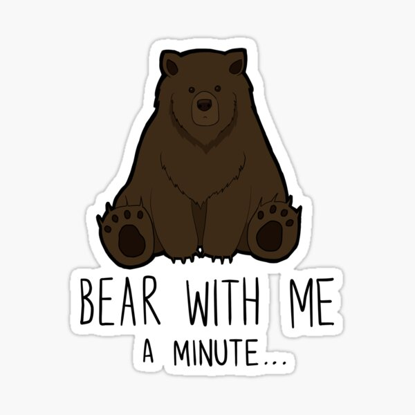 Bear With Me... Sticker