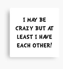 Crazy Each Other Canvas Print