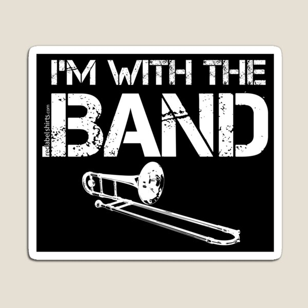 I'm With The Band - Trombone (White Lettering) Magnet