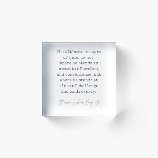 The Ultimate Measure of A Man - Martin Luther King Jr Quote Acrylic Block