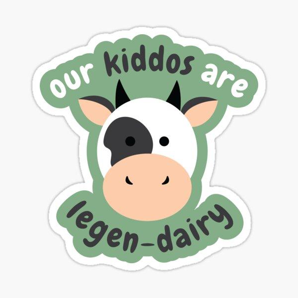 Our Kiddos Are Legen-Dairy Sticker