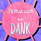 Feminism is Dank by Caffrin25