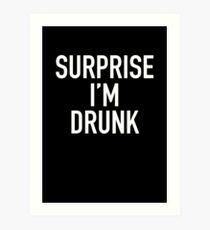 surprise i'm drunk! Art Print