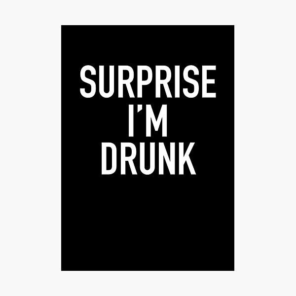 surprise i'm drunk! Photographic Print