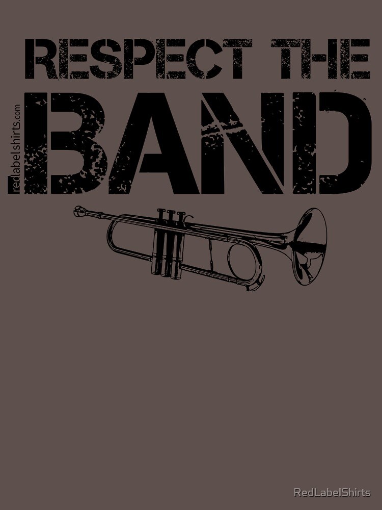 Respect The Band - Trumpet (Black Lettering) by RedLabelShirts