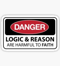 DANGER Logic and Reason are harmful to faith Sticker