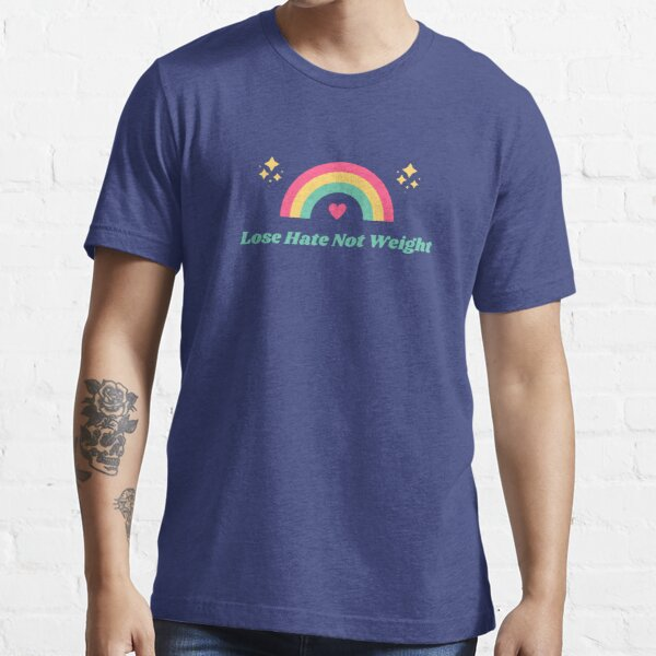 Lose Hate Not Weight Essential T-Shirt