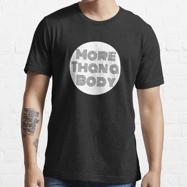 More Than a Body Essential T-Shirt