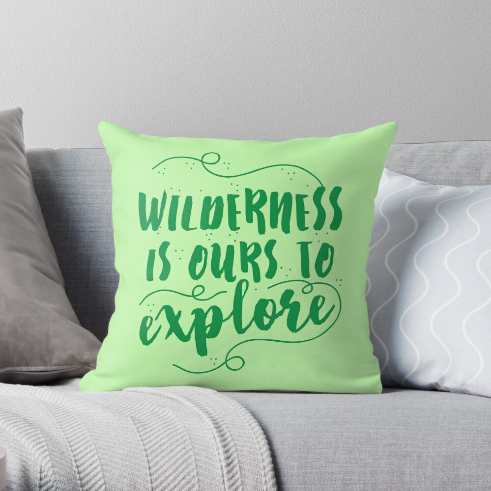 Wilderness is ours to explore Throw Pillow