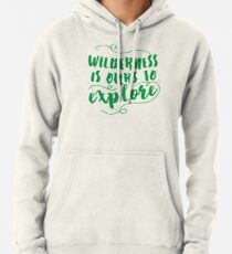 Wilderness is ours to explore Pullover Hoodie