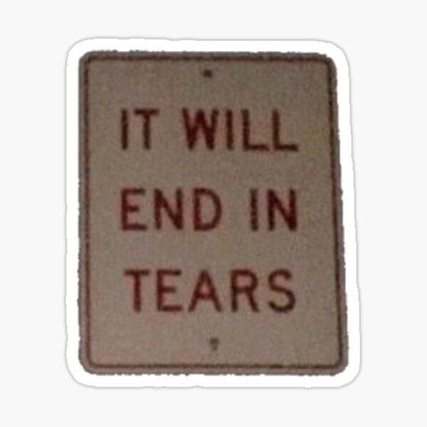 """it will end in tears"" sign Sticker"