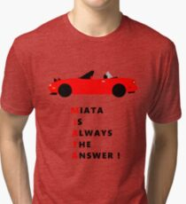 Miata is always the answer! Tri-blend T-Shirt