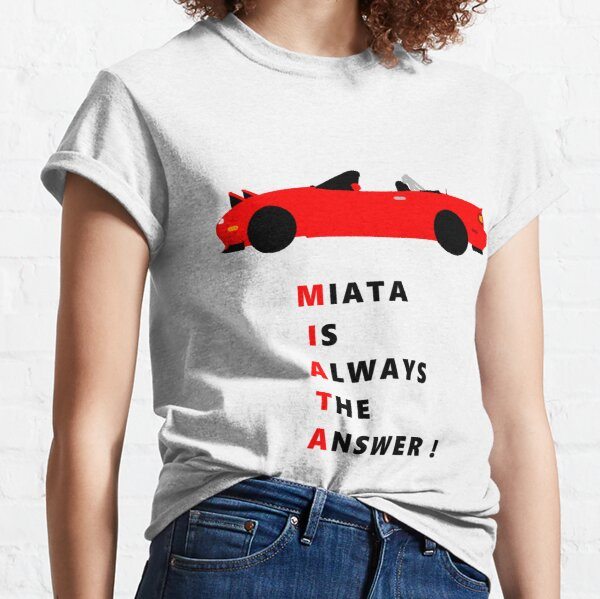 Miata is always the answer! Classic T-Shirt