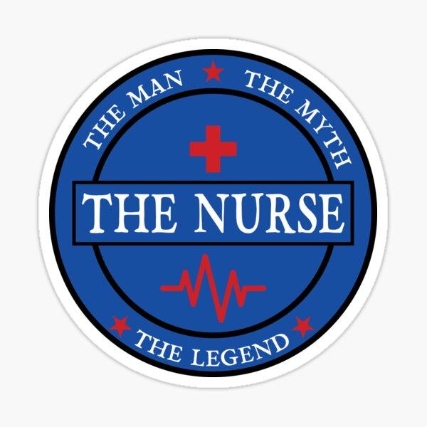 The Man, The Myth, The Legend, The Nurse Sticker