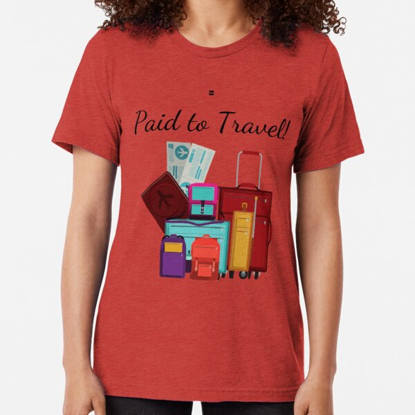 Boss Life = Paid to Travel! Tri-blend T-Shirt