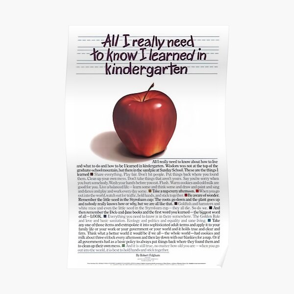 Everything All I Really Need To Know I Learned In Kindergarten Poster