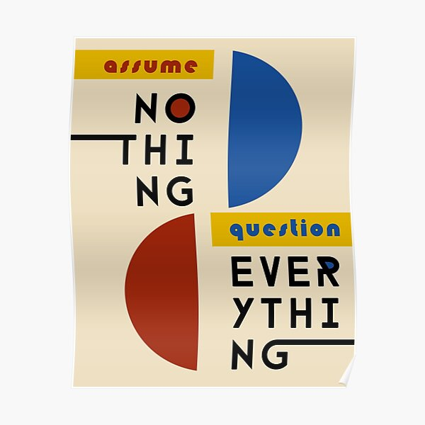Assume Nothing, Question Everything - Bauhaus Style Poster
