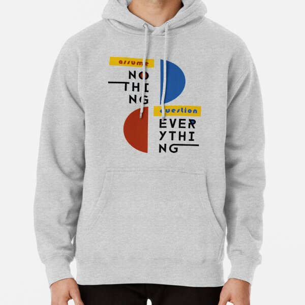 Assume Nothing, Question Everything - Bauhaus Style Pullover Hoodie