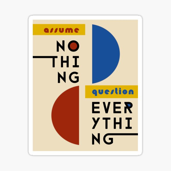 Assume Nothing, Question Everything - Bauhaus Style Sticker