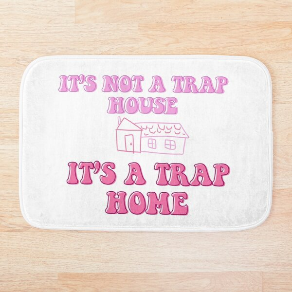 It's not a trap house, it's a trap home Bath Mat