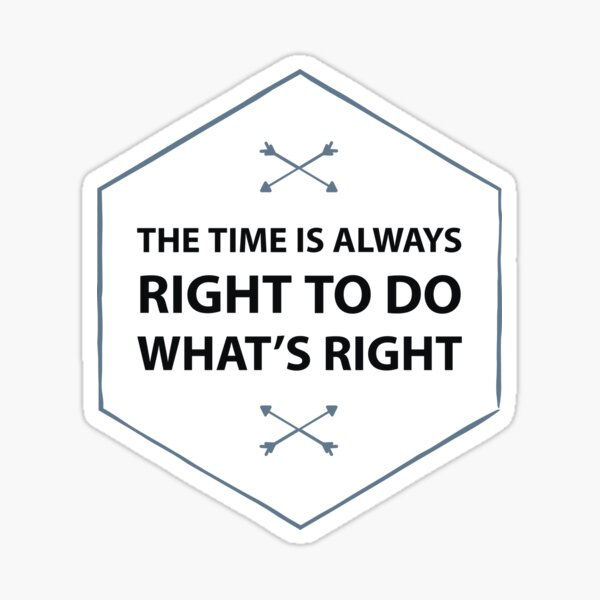 The time is always right to do what's right sticker Sticker