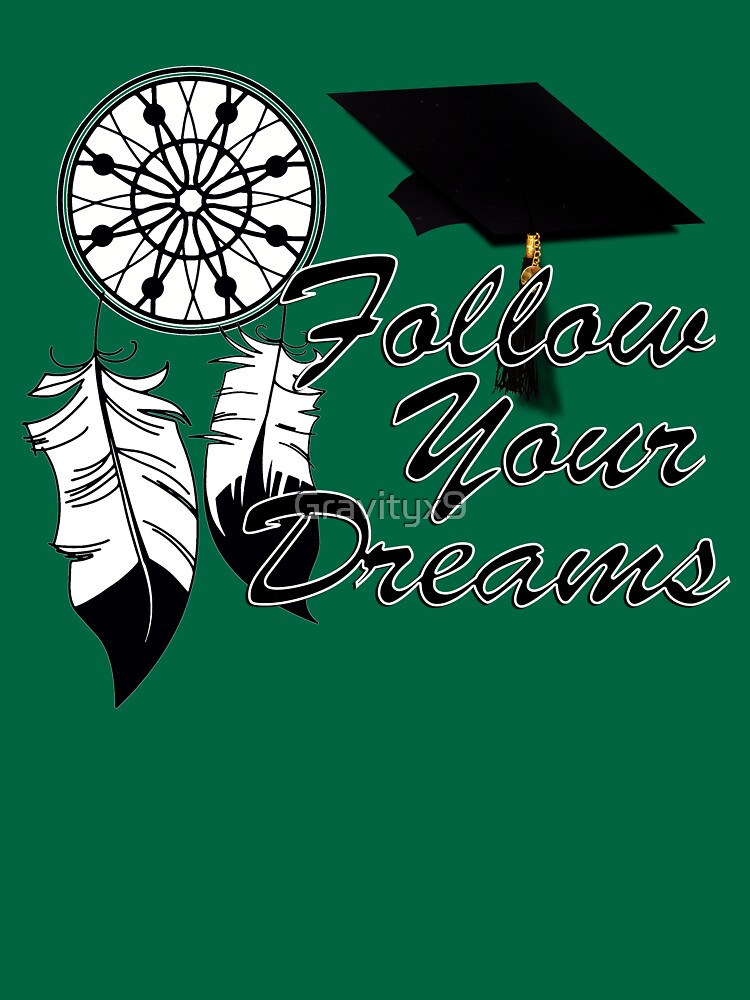 Graduation Advice: Follow Your Dreams! by Gravityx9