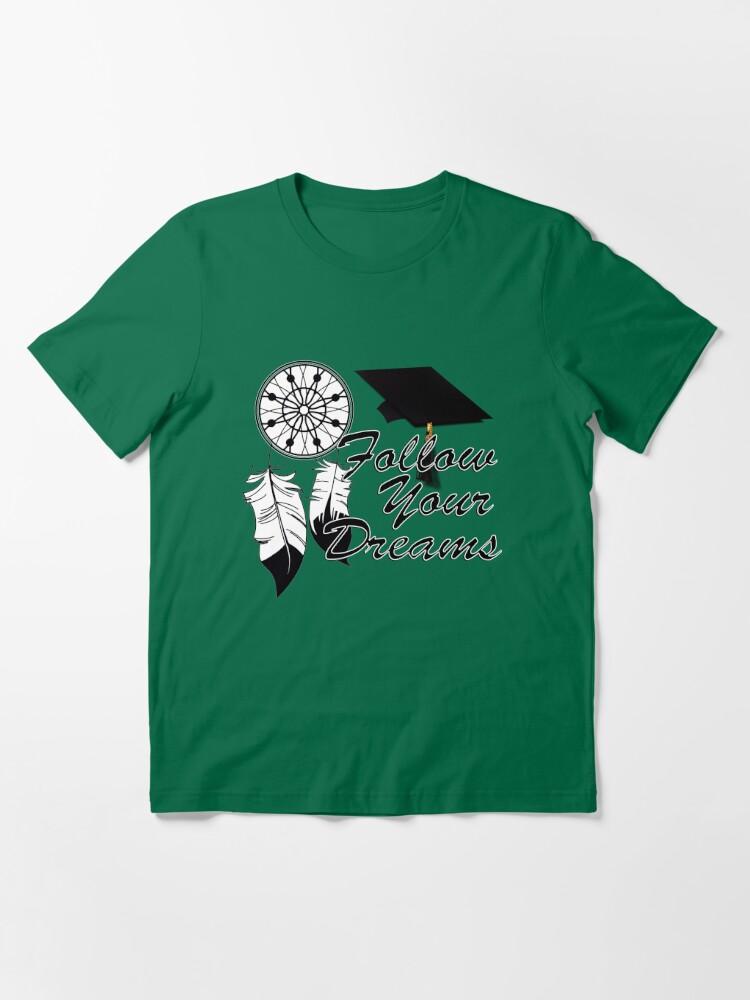 Alternate view of Graduation Advice: Follow Your Dreams! Essential T-Shirt