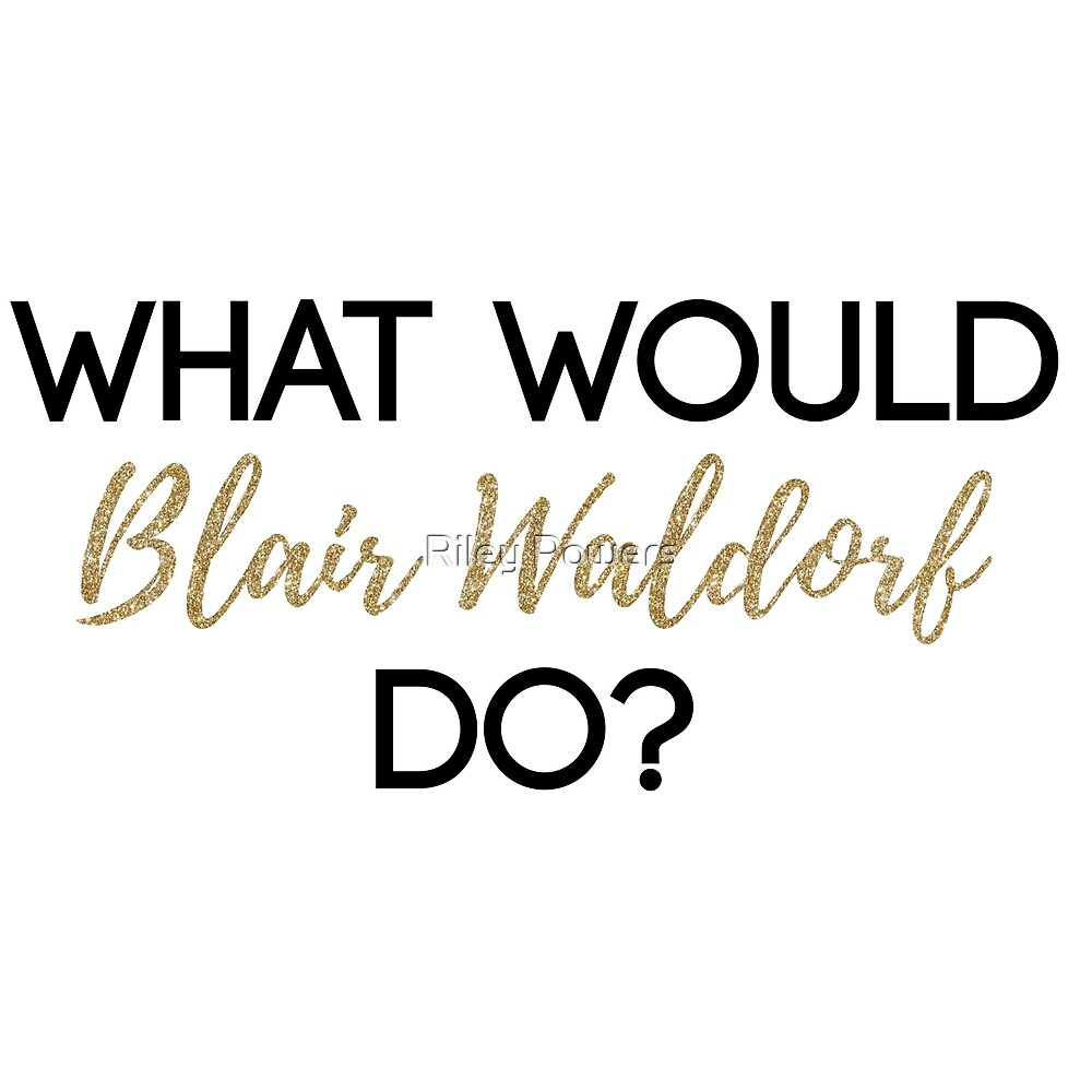 """What Would Blair Waldorf Do?"