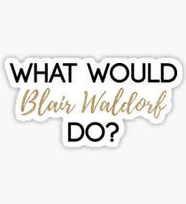 What Would Blair Waldorf Do? - Dark Type Sticker