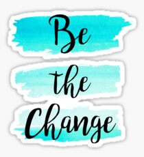 Be the change watercolor Quote Sticker