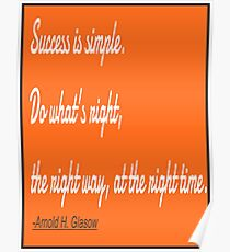 SACCESS IS SIMPLE,do what's right the right way, at the right time.:Arnold H. Glasow Poster