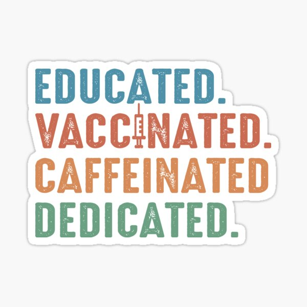 Educated Vaccinated Caffeinated Dedicated Sticker