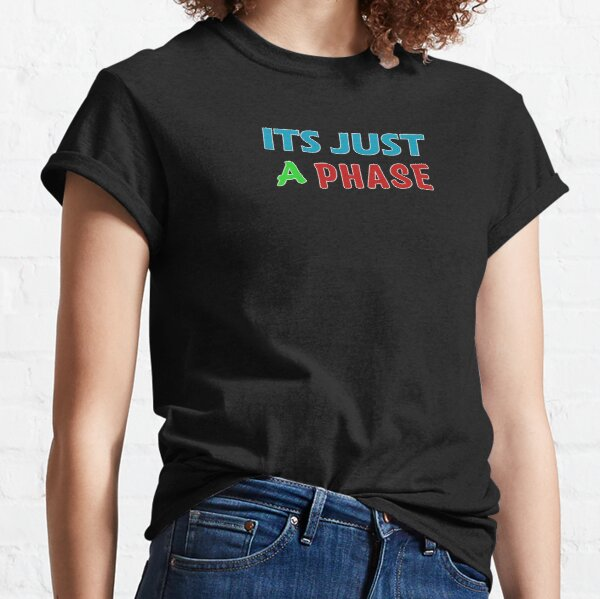 Its Just a Phase Good Gift Classic T-Shirt