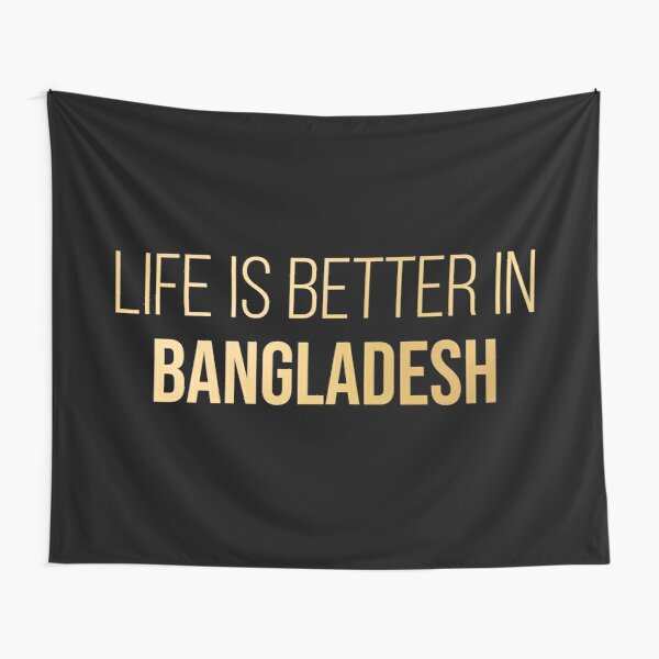 Life is better in Bangladesh in Gold Tapestry
