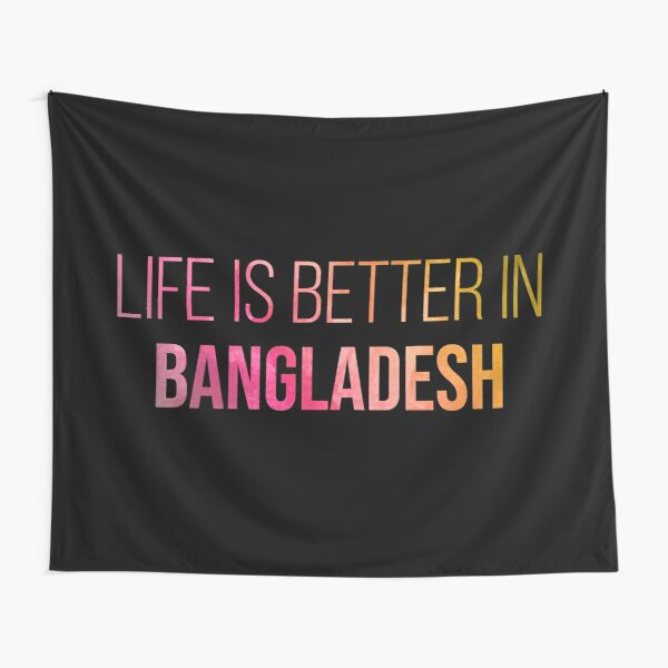 Life is better in Bangladesh in Watercolor Tapestry