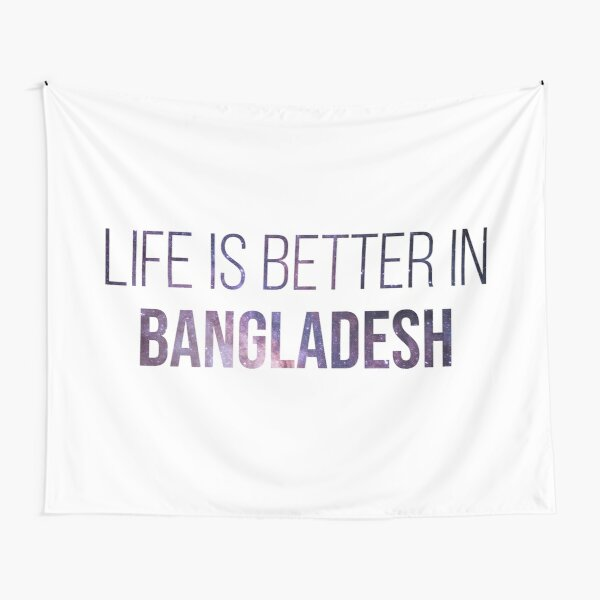 Life is better in Bangladesh Tapestry