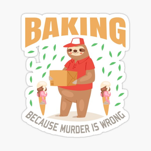 Baking because murder is wrong Sticker