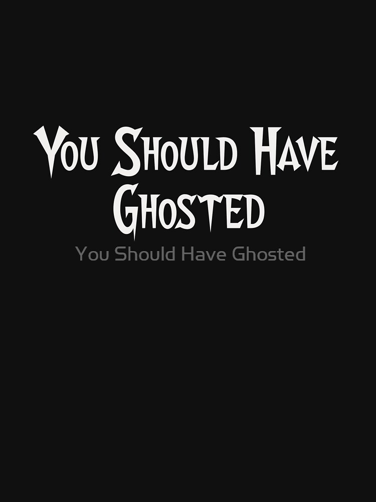 You Should Have Ghosted by Yshg2017