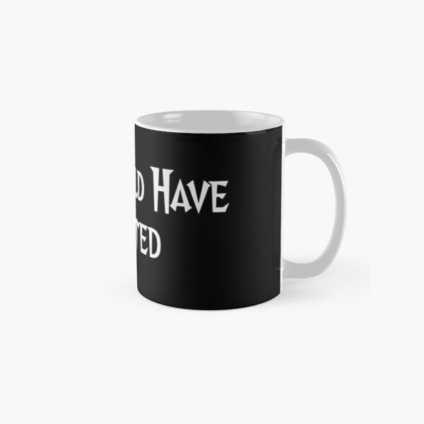 You Should Have Ghosted Classic Mug