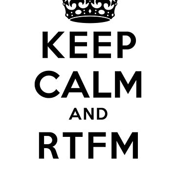 Keep Calm Geeks: RTFM by ozhy