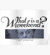 Downton Abbey, Violet, What is a weekend? Poster