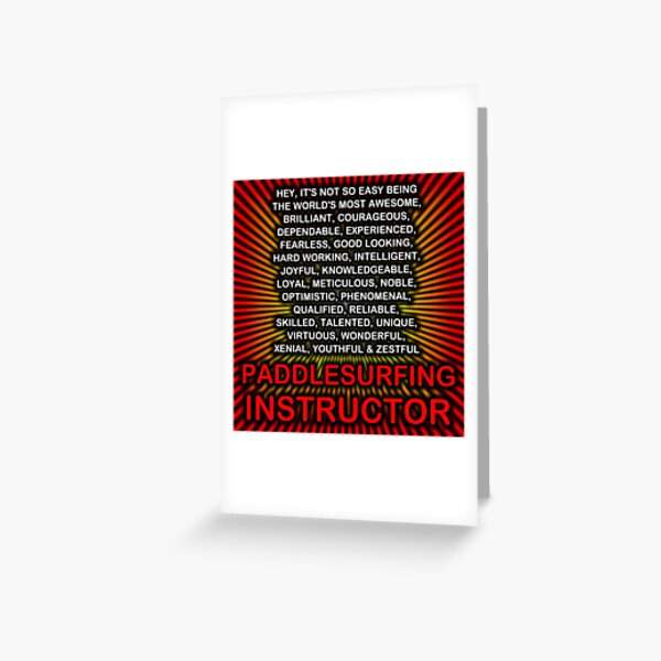 Hey, It's Not So Easy Being ... Paddlesurfing Instructor  Greeting Card