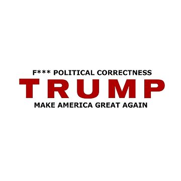 TRUMP - F*** POLITICAL CORRECTNESS by UraniusMaximus