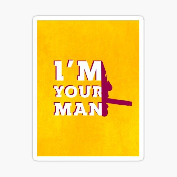 I'm Your Man Sticker