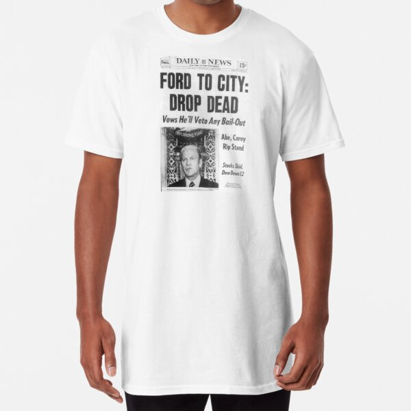 Ford to city: drop dead, New York Long T-Shirt