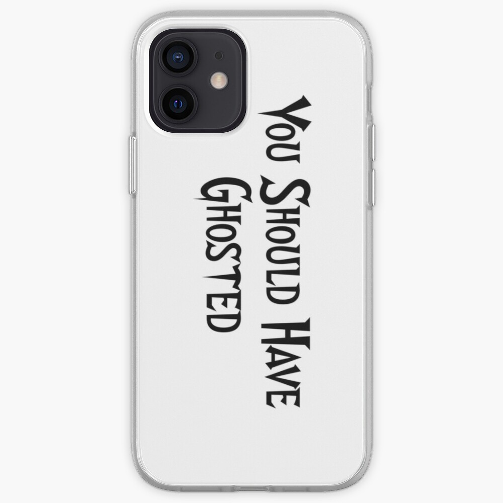 You Should Have Ghosted iPhone Case & Cover