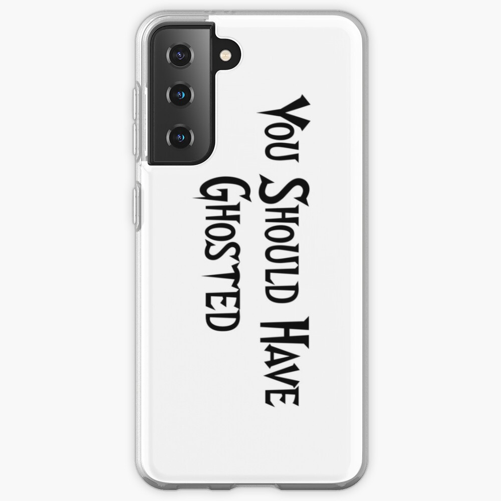 You Should Have Ghosted Case & Skin for Samsung Galaxy